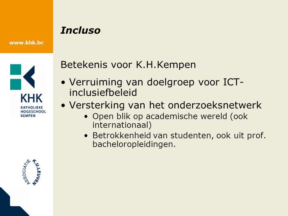 www.khk.be Incluso Betekenis voor K.H.Kempen Verruiming van doelgroep voor ICT- inclusiefbeleid Versterking van het onderzoeksnetwerk Open blik op aca