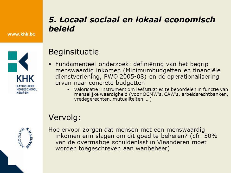 www.khk.be 5. Locaal sociaal en lokaal economisch beleid Beginsituatie Fundamenteel onderzoek: definiëring van het begrip menswaardig inkomen (Minimum
