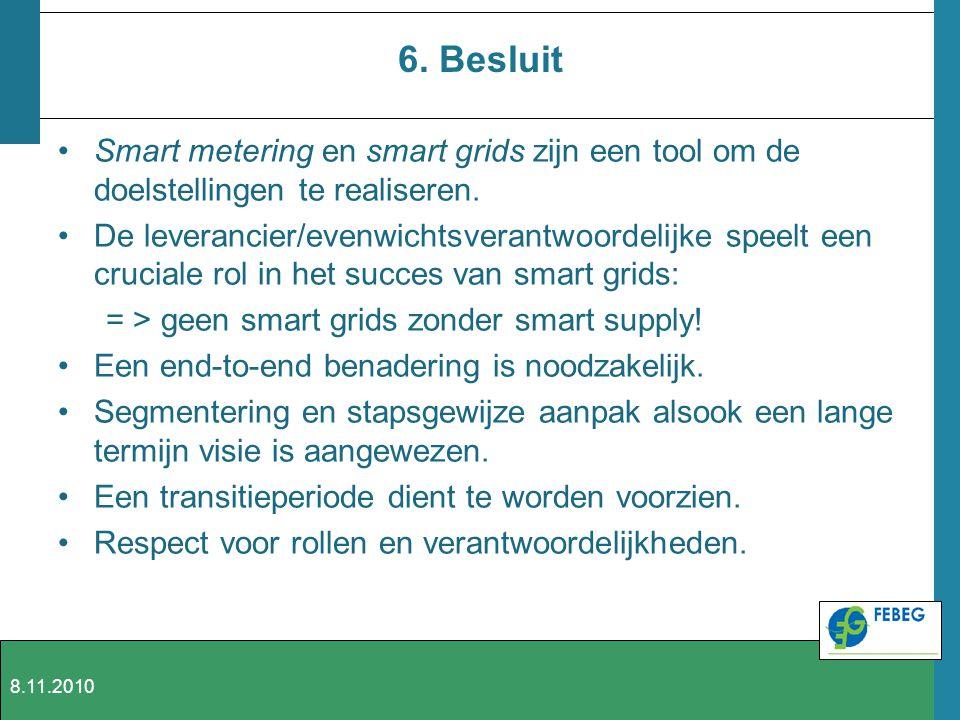 6. Besluit Smart metering en smart grids zijn een tool om de doelstellingen te realiseren. De leverancier/evenwichtsverantwoordelijke speelt een cruci