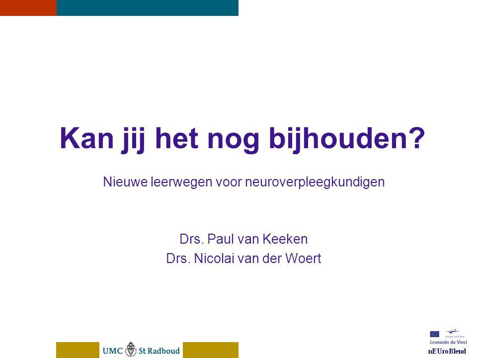nEUroBlend Presentation, den Bosch, sep 30, 2005 Kan jij het nog bijhouden? Nieuwe leerwegen voor neuroverpleegkundigen Drs. Paul van Keeken Drs. Nico