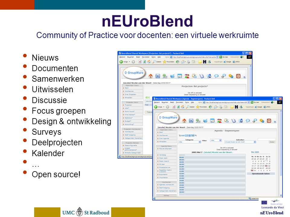 nEUroBlend Presentation, den Bosch, sep 30, 2005 nEUroBlend Community of Practice voor docenten: een virtuele werkruimte Nieuws Documenten Samenwerken