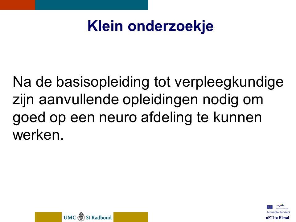 nEUroBlend Presentation, den Bosch, sep 30, 2005 Klein onderzoekje Na de basisopleiding tot verpleegkundige zijn aanvullende opleidingen nodig om goed
