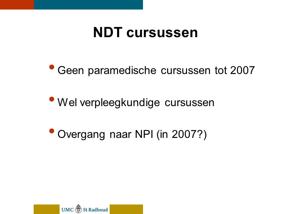 nEUroBlend Presentation, den Bosch, sep 30, 2005 NDT cursussen Geen paramedische cursussen tot 2007 Wel verpleegkundige cursussen Overgang naar NPI (in 2007 )