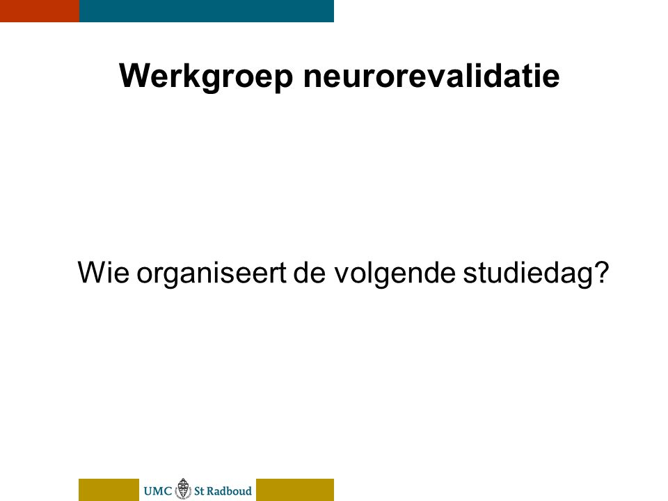 nEUroBlend Presentation, den Bosch, sep 30, 2005 Werkgroep neurorevalidatie Wie organiseert de volgende studiedag?