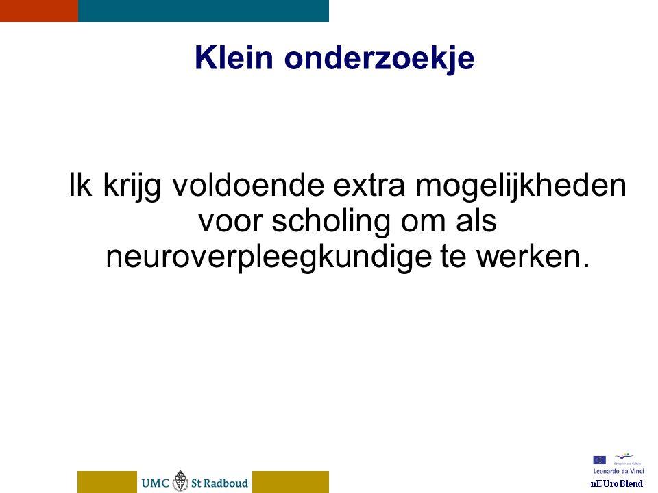 nEUroBlend Presentation, den Bosch, sep 30, 2005 Klein onderzoekje Ik krijg voldoende extra mogelijkheden voor scholing om als neuroverpleegkundige te