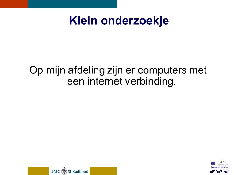 nEUroBlend Presentation, den Bosch, sep 30, 2005 Klein onderzoekje Op mijn afdeling zijn er computers met een internet verbinding.