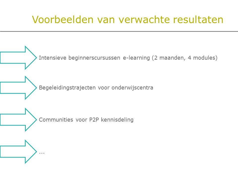 Voorbeelden van verwachte resultaten Intensieve beginnerscursussen e-learning (2 maanden, 4 modules) Begeleidingstrajecten voor onderwijscentra Communities voor P2P kennisdeling...