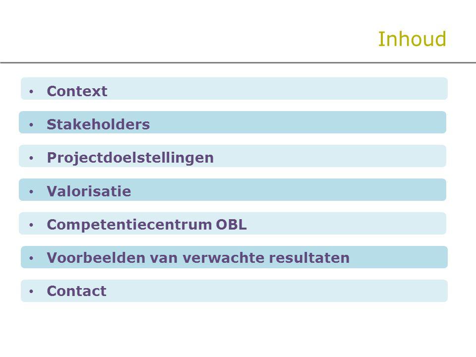 Inhoud Context Stakeholders Projectdoelstellingen Valorisatie Competentiecentrum OBL Voorbeelden van verwachte resultaten Contact