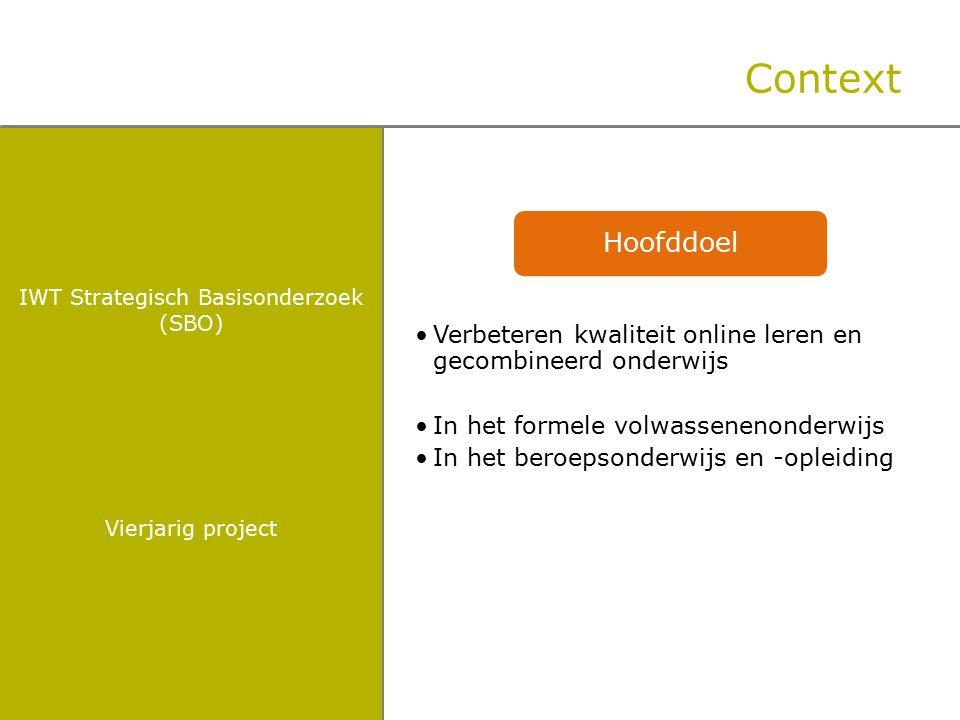 IWT Strategisch Basisonderzoek (SBO) Vierjarig project Context Hoofddoel Verbeteren kwaliteit online leren en gecombineerd onderwijs In het formele volwassenenonderwijs In het beroepsonderwijs en -opleiding