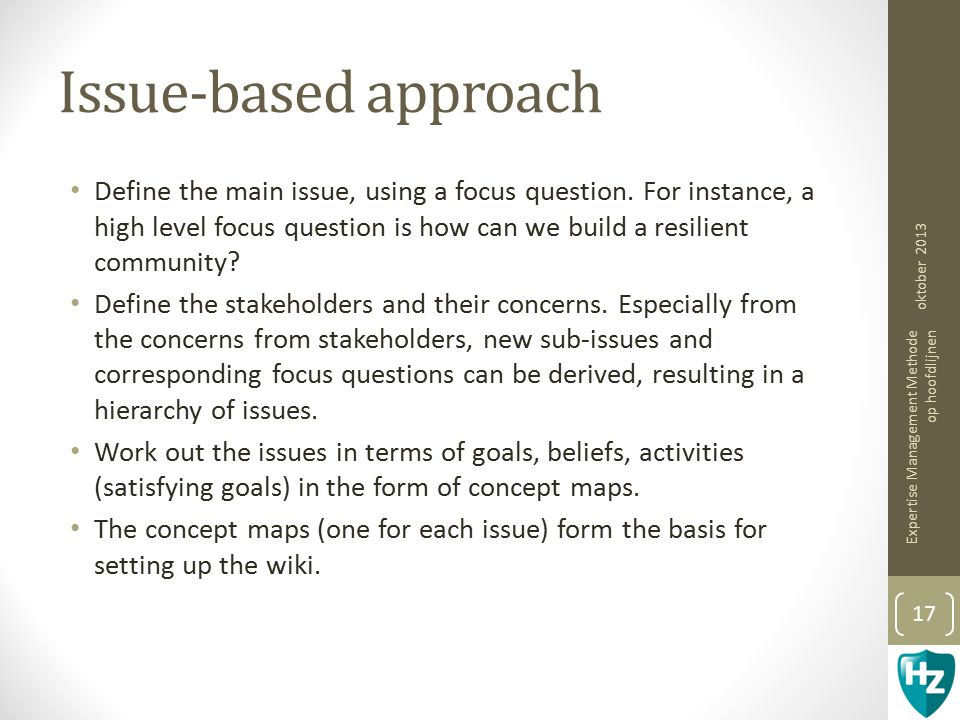 Issue-based approach Define the main issue, using a focus question.