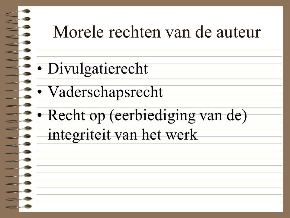 Morele rechten van de auteur Divulgatierecht Vaderschapsrecht Recht op (eerbiediging van de) integriteit van het werk