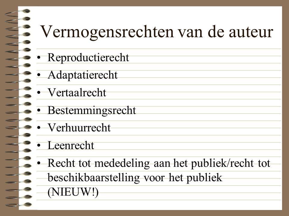 Vermogensrechten van de auteur Reproductierecht Adaptatierecht Vertaalrecht Bestemmingsrecht Verhuurrecht Leenrecht Recht tot mededeling aan het publiek/recht tot beschikbaarstelling voor het publiek (NIEUW!)