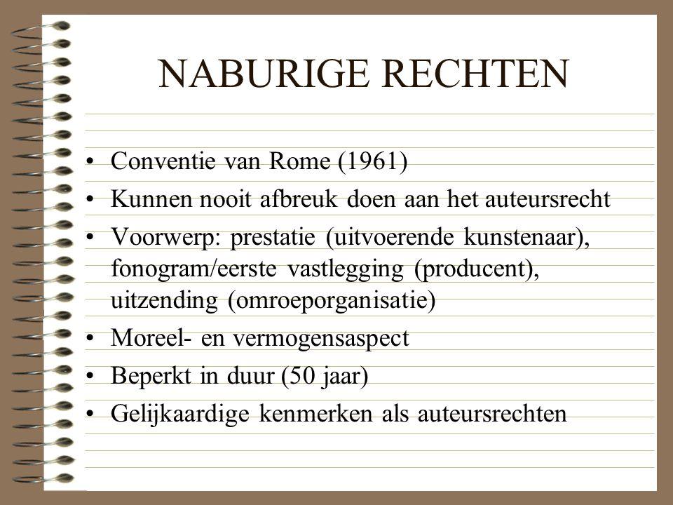 NABURIGE RECHTEN Conventie van Rome (1961) Kunnen nooit afbreuk doen aan het auteursrecht Voorwerp: prestatie (uitvoerende kunstenaar), fonogram/eerste vastlegging (producent), uitzending (omroeporganisatie) Moreel- en vermogensaspect Beperkt in duur (50 jaar) Gelijkaardige kenmerken als auteursrechten