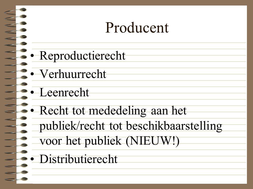 Producent Reproductierecht Verhuurrecht Leenrecht Recht tot mededeling aan het publiek/recht tot beschikbaarstelling voor het publiek (NIEUW!) Distributierecht