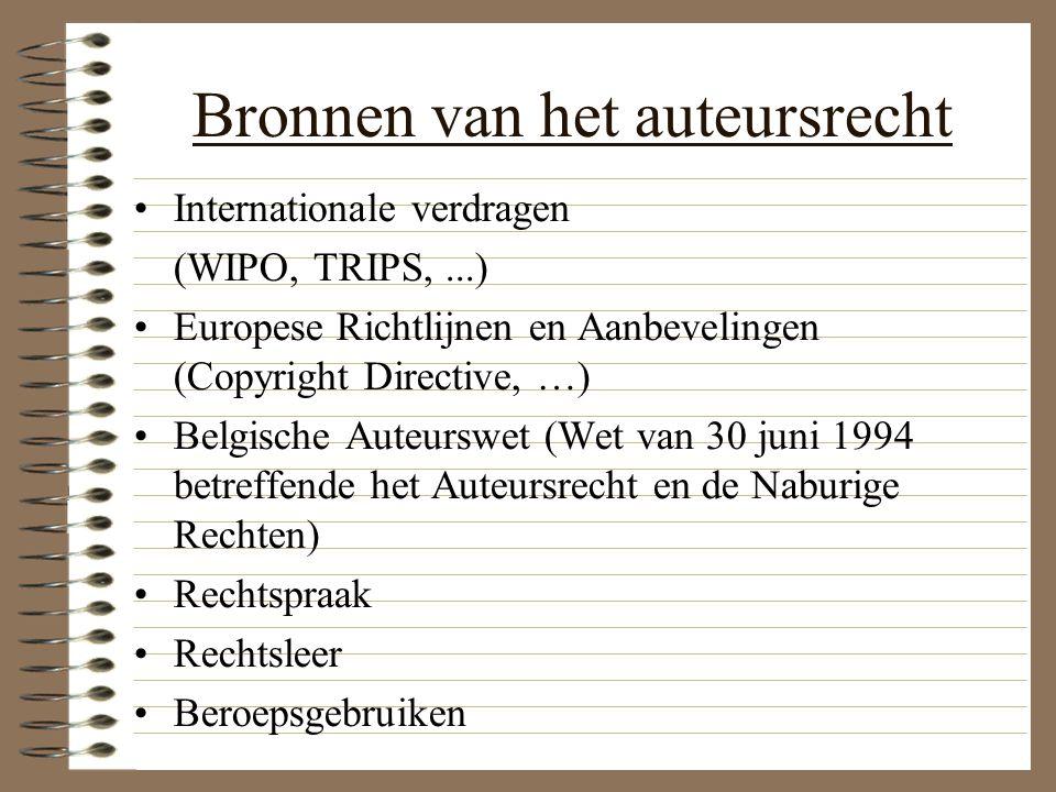 Bronnen van het auteursrecht Internationale verdragen (WIPO, TRIPS,...) Europese Richtlijnen en Aanbevelingen (Copyright Directive, …) Belgische Auteurswet (Wet van 30 juni 1994 betreffende het Auteursrecht en de Naburige Rechten) Rechtspraak Rechtsleer Beroepsgebruiken -