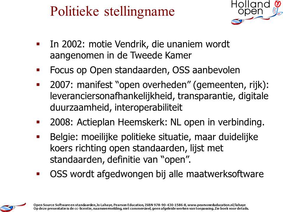  In 2002: motie Vendrik, die unaniem wordt aangenomen in de Tweede Kamer  Focus op Open standaarden, OSS aanbevolen  2007: manifest open overheden (gemeenten, rijk): leveranciersonafhankelijkheid, transparantie, digitale duurzaamheid, interoperabiliteit  2008: Actieplan Heemskerk: NL open in verbinding.