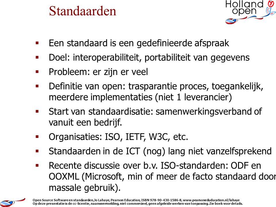  Een standaard is een gedefinieerde afspraak  Doel: interoperabiliteit, portabiliteit van gegevens  Probleem: er zijn er veel  Definitie van open: trasparantie proces, toegankelijk, meerdere implementaties (niet 1 leverancier)  Start van standaardisatie: samenwerkingsverband of vanuit een bedrijf.