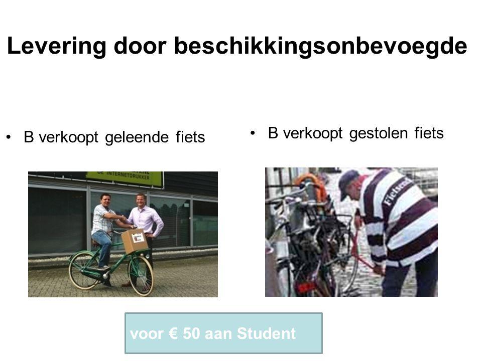 Levering door beschikkingsonbevoegde B verkoopt geleende fiets B verkoopt gestolen fiets voor € 50 aan Student