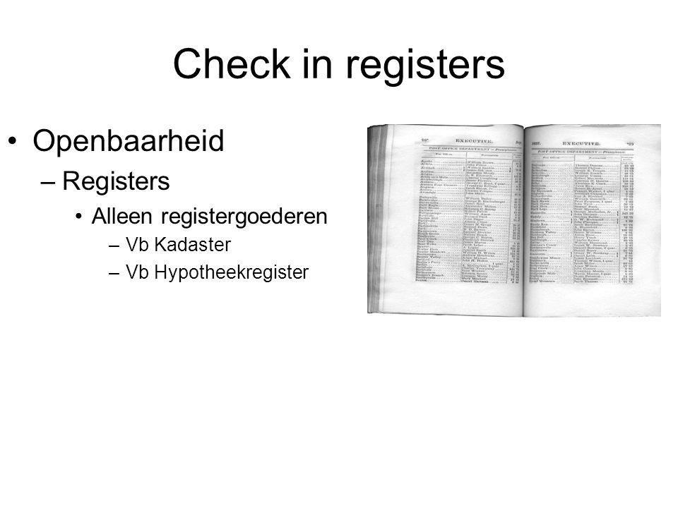 Check in registers Openbaarheid –Registers Alleen registergoederen –Vb Kadaster –Vb Hypotheekregister