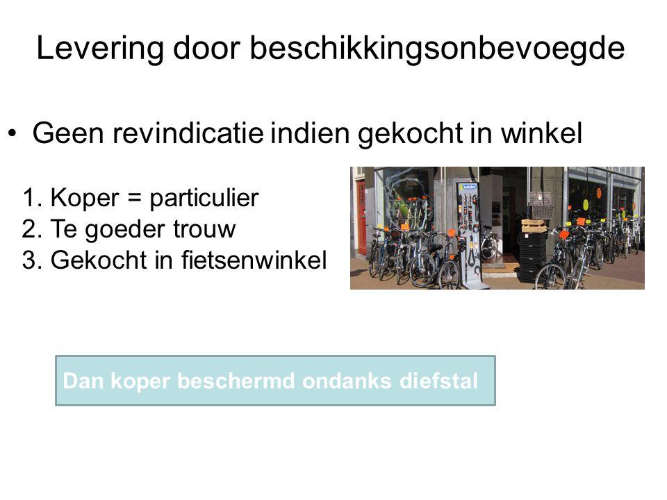 Levering door beschikkingsonbevoegde Geen revindicatie indien gekocht in winkel 1. Koper = particulier 2. Te goeder trouw 3. Gekocht in fietsenwinkel