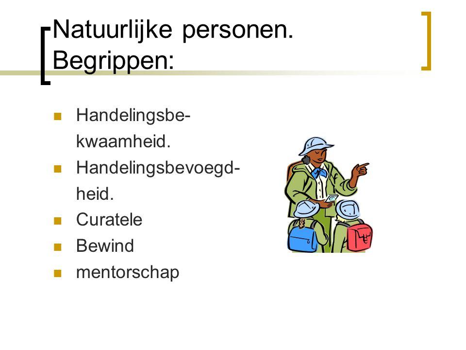 Natuurlijke personen. Begrippen: Handelingsbe- kwaamheid. Handelingsbevoegd- heid. Curatele Bewind mentorschap