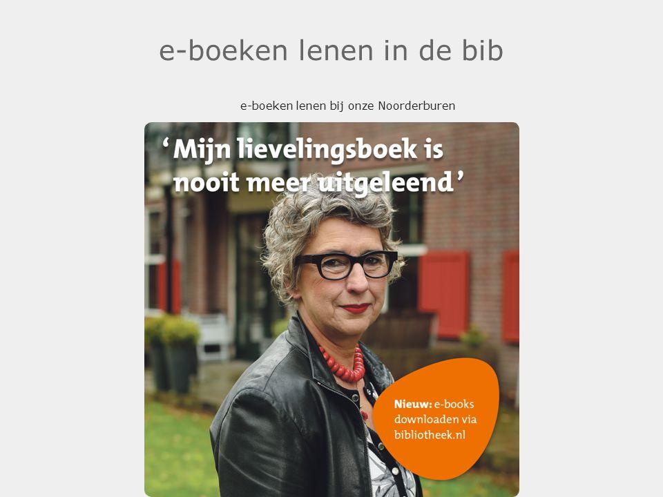 e-boeken lenen in de bib e-boeken lenen bij onze Noorderburen.