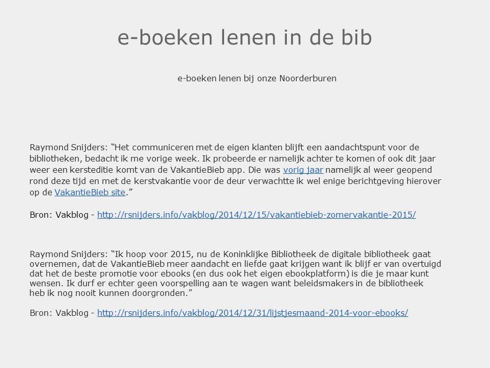 e-boeken lenen in de bib e-boeken lenen bij onze Noorderburen Raymond Snijders: Het communiceren met de eigen klanten blijft een aandachtspunt voor de bibliotheken, bedacht ik me vorige week.