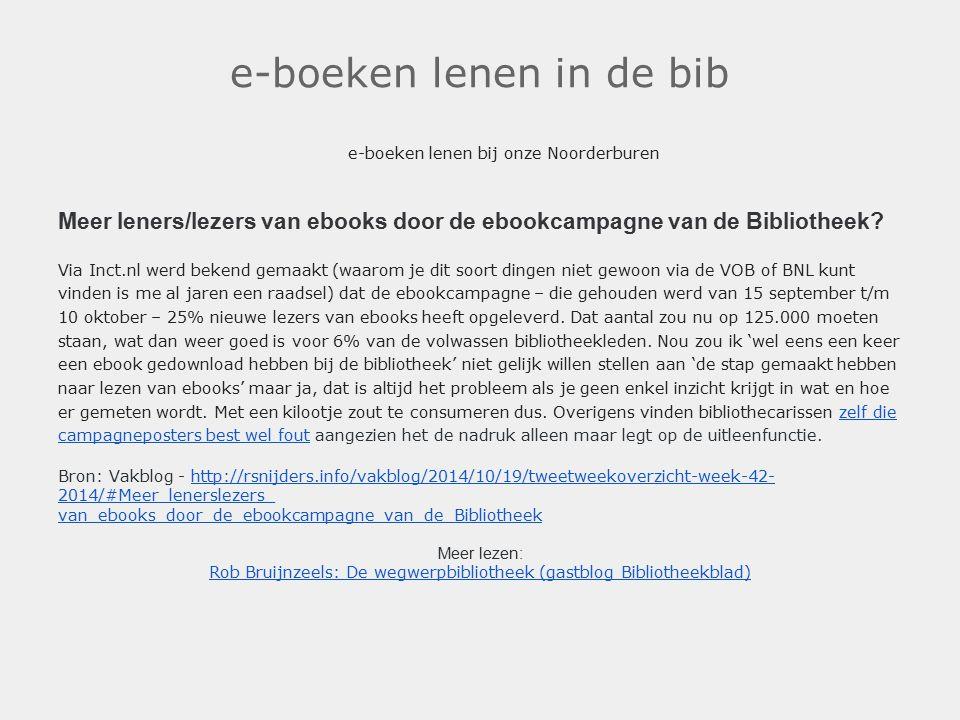 e-boeken lenen in de bib e-boeken lenen bij onze Noorderburen Meer leners/lezers van ebooks door de ebookcampagne van de Bibliotheek.