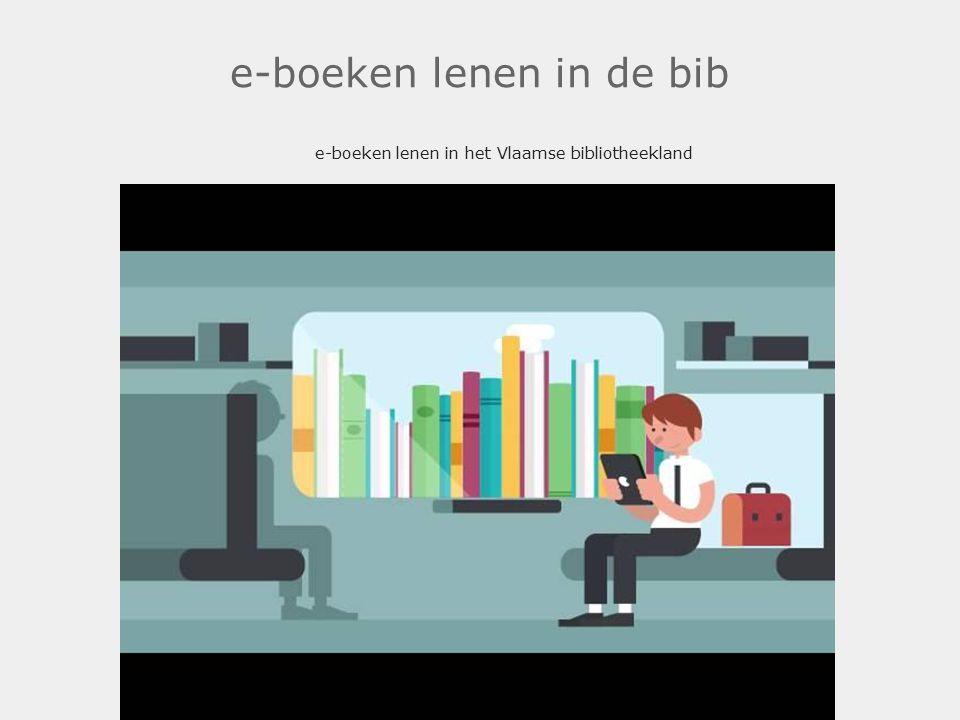 e-boeken lenen in de bib e-boeken lenen in het Vlaamse bibliotheekland.