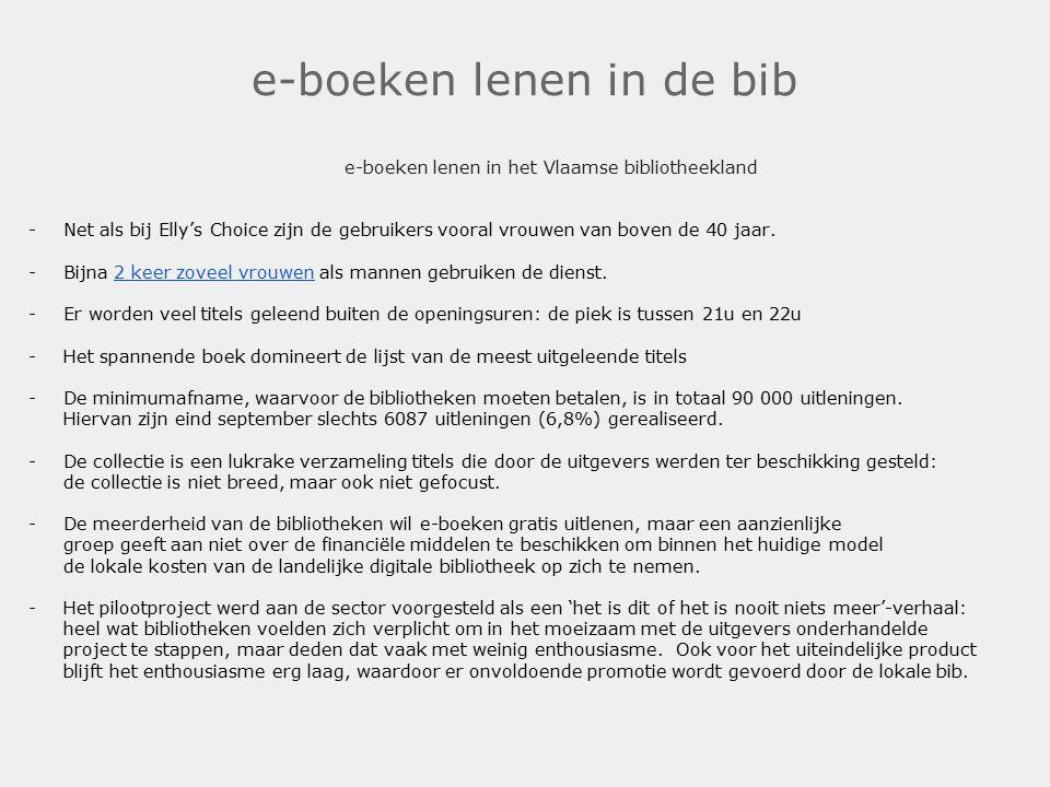 e-boeken lenen in de bib e-boeken lenen in het Vlaamse bibliotheekland -Net als bij Elly's Choice zijn de gebruikers vooral vrouwen van boven de 40 ja