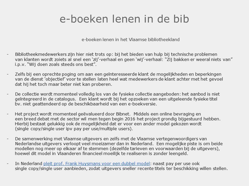 e-boeken lenen in de bib e-boeken lenen in het Vlaamse bibliotheekland -Bibliotheekmedewerkers zijn hier niet trots op: bij het bieden van hulp bij technische problemen van klanten wordt zoiets al snel een 'zij'-verhaal en geen 'wij'-verhaal: Zij bakken er weeral niets van i.p.v.