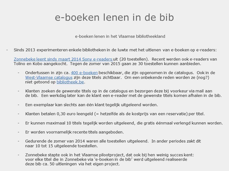 e-boeken lenen in de bib e-boeken lenen in het Vlaamse bibliotheekland -Sinds 2013 experimenteren enkele bibliotheken in de luwte met het uitlenen van