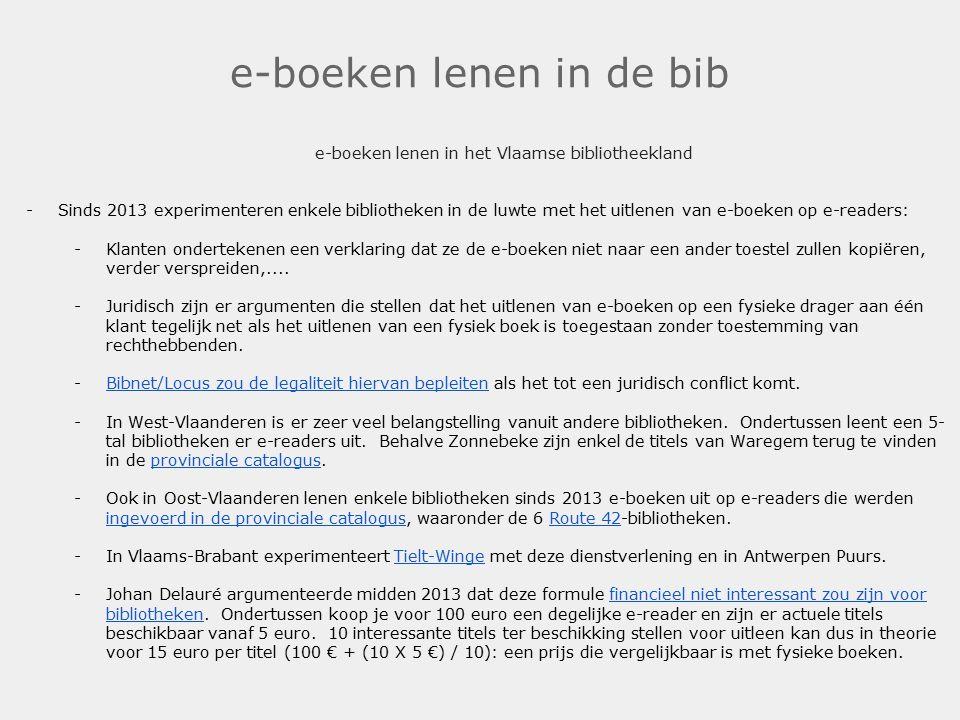 e-boeken lenen in de bib e-boeken lenen in het Vlaamse bibliotheekland -Sinds 2013 experimenteren enkele bibliotheken in de luwte met het uitlenen van e-boeken op e-readers: -Klanten ondertekenen een verklaring dat ze de e-boeken niet naar een ander toestel zullen kopiëren, verder verspreiden,....