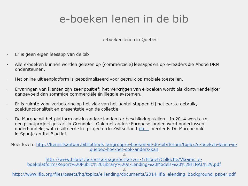 e-boeken lenen in de bib e-boeken lenen in Quebec -Er is geen eigen leesapp van de bib -Alle e-boeken kunnen worden gelezen op (commerciële) leesapps en op e-readers die Abobe DRM ondersteunen.