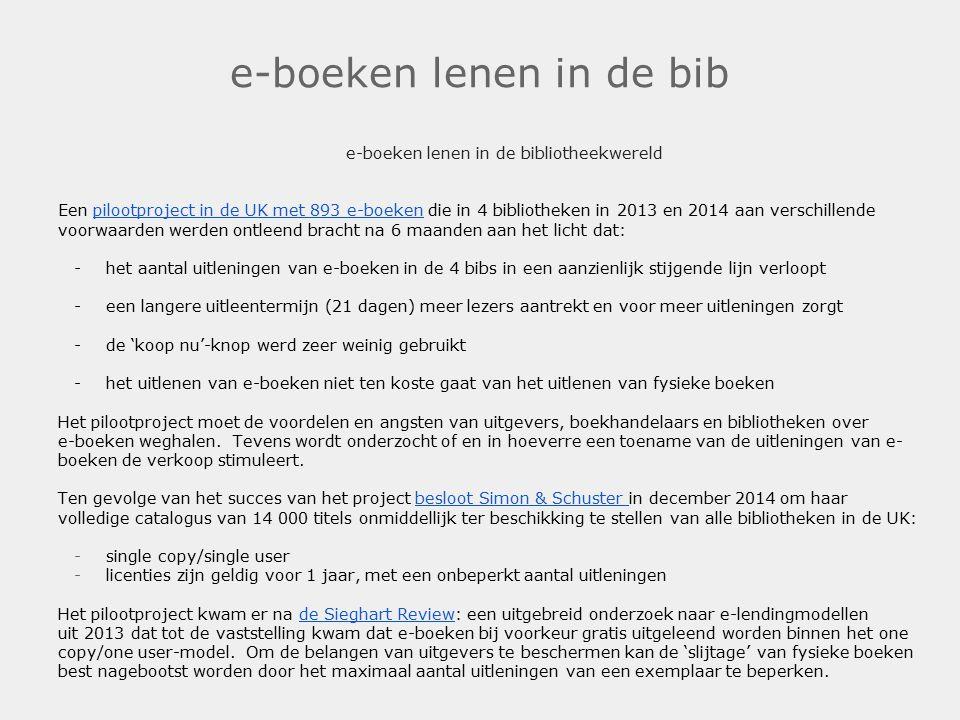 e-boeken lenen in de bib e-boeken lenen in de bibliotheekwereld Een pilootproject in de UK met 893 e-boeken die in 4 bibliotheken in 2013 en 2014 aan