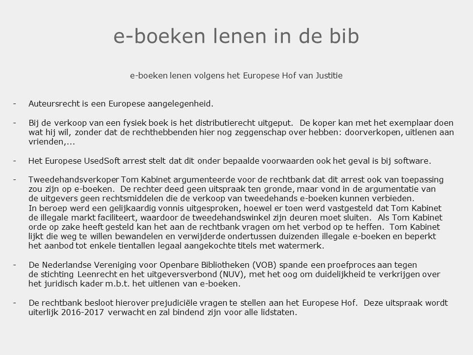 e-boeken lenen in de bib e-boeken lenen volgens het Europese Hof van Justitie -Auteursrecht is een Europese aangelegenheid. -Bij de verkoop van een fy