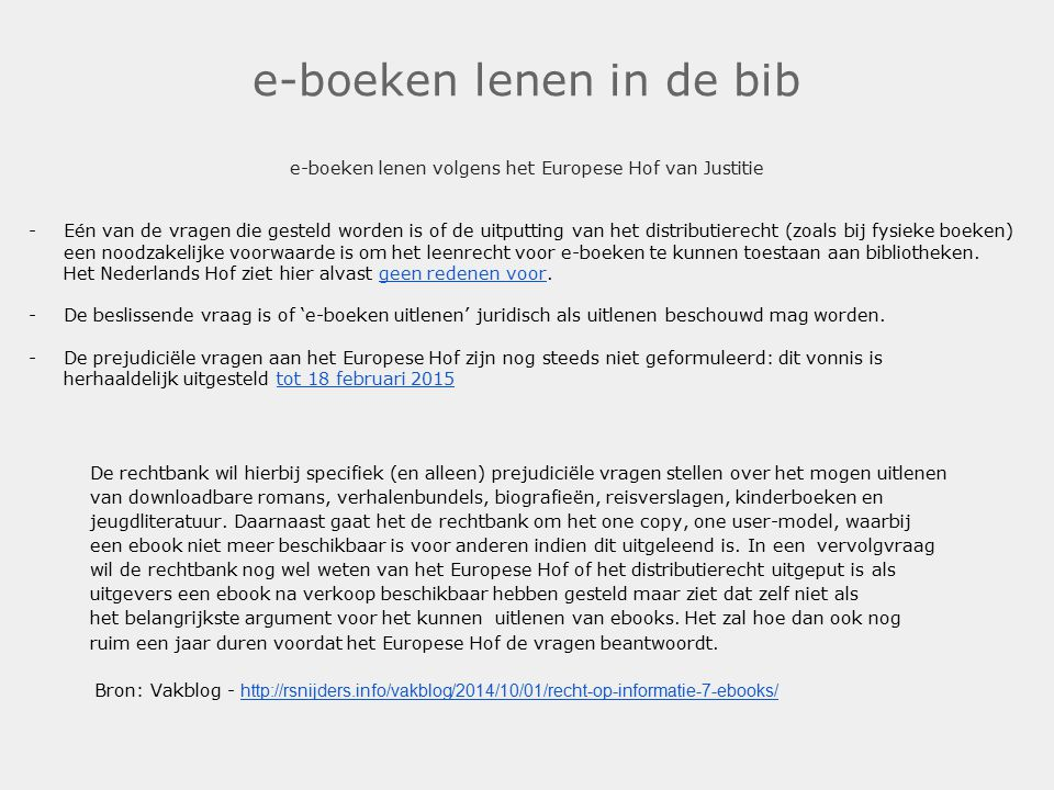 e-boeken lenen in de bib e-boeken lenen volgens het Europese Hof van Justitie -Eén van de vragen die gesteld worden is of de uitputting van het distributierecht (zoals bij fysieke boeken) een noodzakelijke voorwaarde is om het leenrecht voor e-boeken te kunnen toestaan aan bibliotheken.