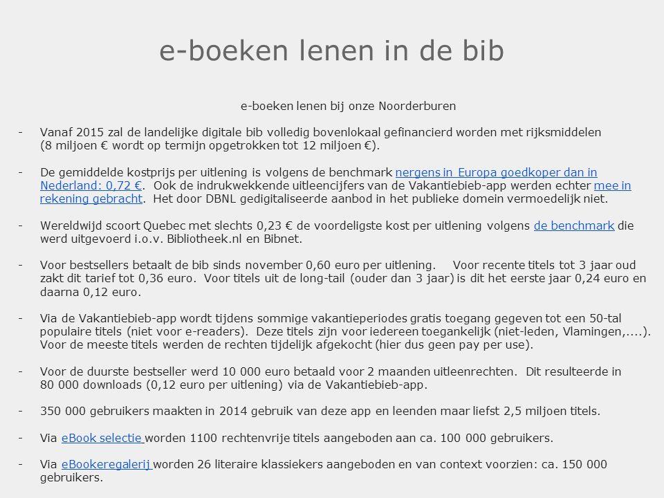 e-boeken lenen in de bib e-boeken lenen bij onze Noorderburen -Vanaf 2015 zal de landelijke digitale bib volledig bovenlokaal gefinancierd worden met rijksmiddelen (8 miljoen € wordt op termijn opgetrokken tot 12 miljoen €).