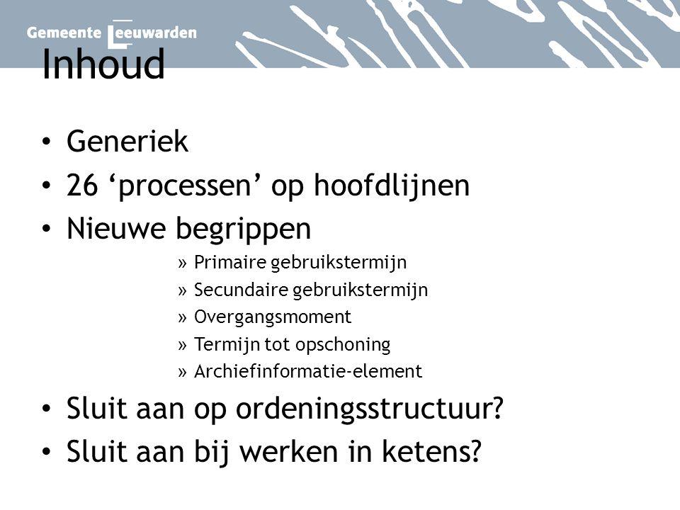 Inhoud Generiek 26 'processen' op hoofdlijnen Nieuwe begrippen » Primaire gebruikstermijn » Secundaire gebruikstermijn » Overgangsmoment » Termijn tot
