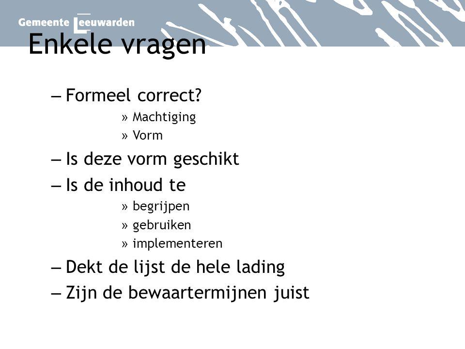 Enkele vragen – Formeel correct? » Machtiging » Vorm – Is deze vorm geschikt – Is de inhoud te » begrijpen » gebruiken » implementeren – Dekt de lijst