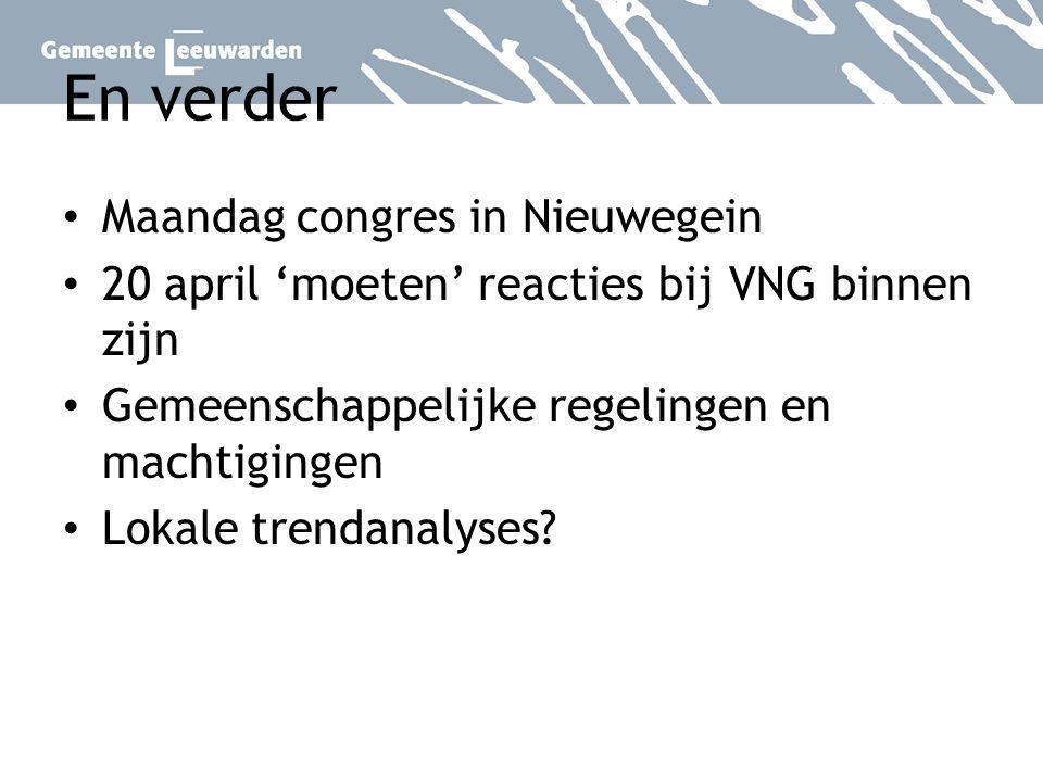 En verder Maandag congres in Nieuwegein 20 april 'moeten' reacties bij VNG binnen zijn Gemeenschappelijke regelingen en machtigingen Lokale trendanaly