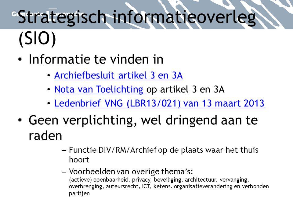 Strategisch informatieoverleg (SIO) Informatie te vinden in Archiefbesluit artikel 3 en 3A Nota van Toelichting op artikel 3 en 3A Nota van Toelichtin