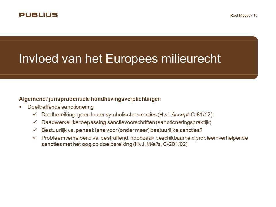 / 10 Roel Meeus Invloed van het Europees milieurecht Algemene / jurisprudentiële handhavingsverplichtingen  Doeltreffende sanctionering Doelbereiking