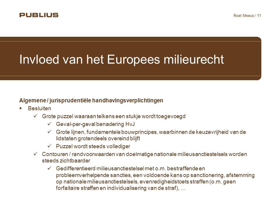 / 11 Roel Meeus Invloed van het Europees milieurecht Algemene / jurisprudentiële handhavingsverplichtingen  Besluiten Grote puzzel waaraan telkens ee