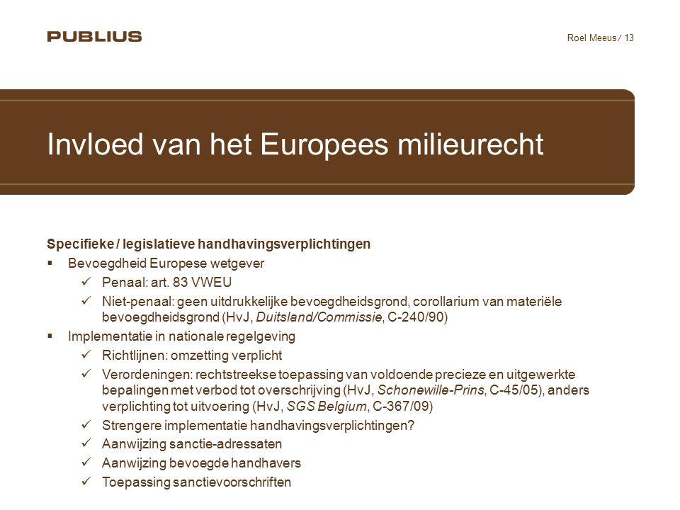 / 13 Roel Meeus Invloed van het Europees milieurecht Specifieke / legislatieve handhavingsverplichtingen  Bevoegdheid Europese wetgever Penaal: art.