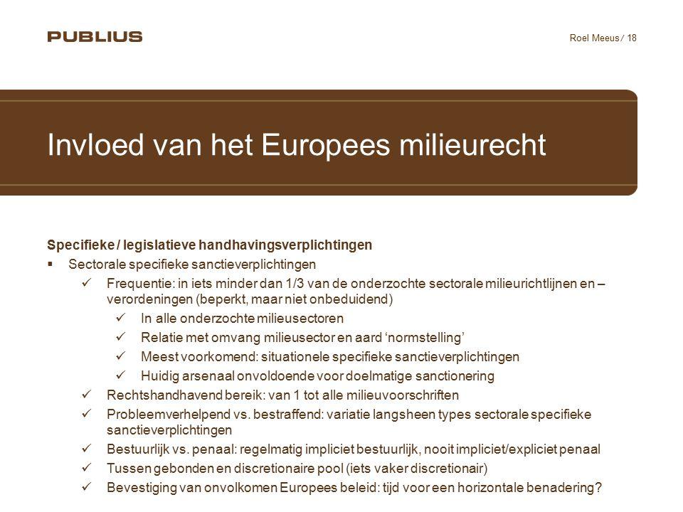 / 18 Roel Meeus Invloed van het Europees milieurecht Specifieke / legislatieve handhavingsverplichtingen  Sectorale specifieke sanctieverplichtingen