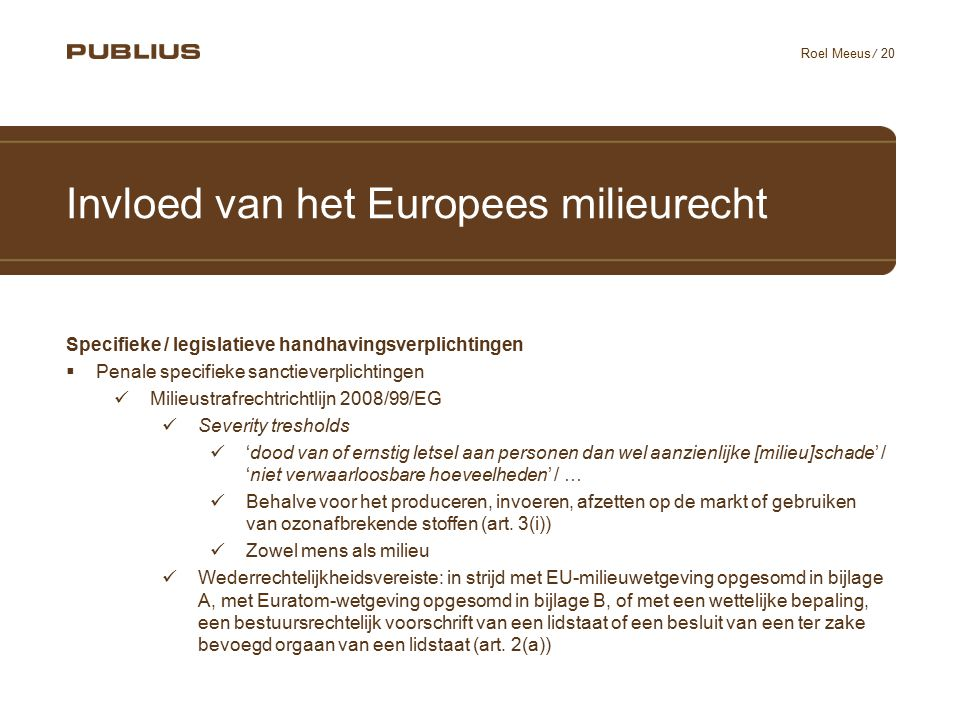 / 20 Roel Meeus Invloed van het Europees milieurecht Specifieke / legislatieve handhavingsverplichtingen  Penale specifieke sanctieverplichtingen Mil