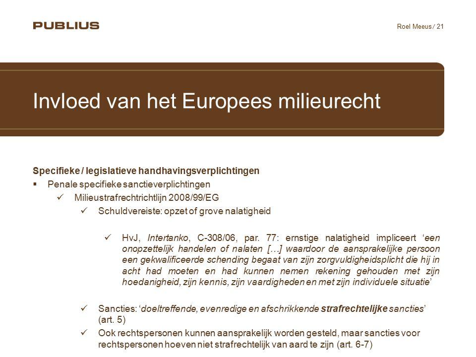 / 21 Roel Meeus Invloed van het Europees milieurecht Specifieke / legislatieve handhavingsverplichtingen  Penale specifieke sanctieverplichtingen Mil