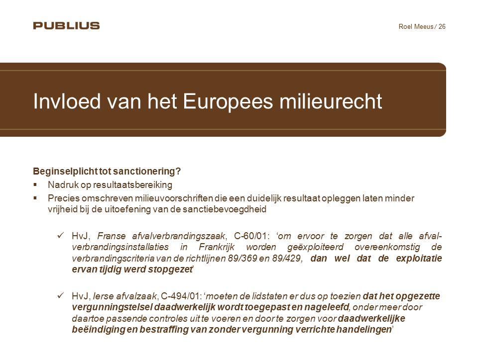 / 26 Roel Meeus Invloed van het Europees milieurecht Beginselplicht tot sanctionering?  Nadruk op resultaatsbereiking  Precies omschreven milieuvoor