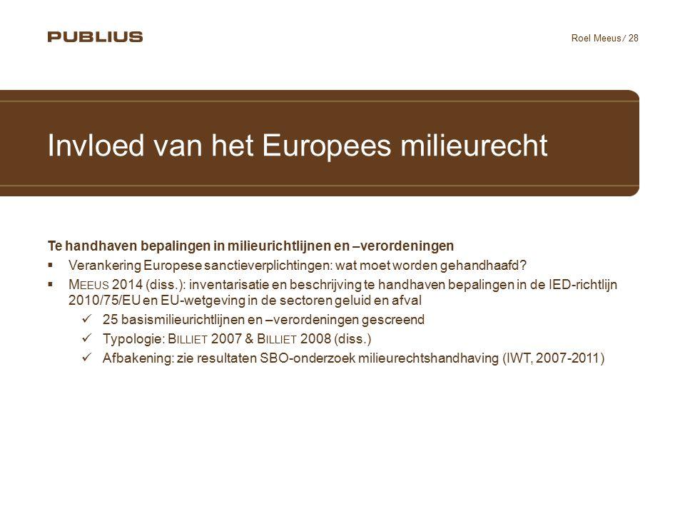 / 28 Roel Meeus Invloed van het Europees milieurecht Te handhaven bepalingen in milieurichtlijnen en –verordeningen  Verankering Europese sanctieverplichtingen: wat moet worden gehandhaafd.